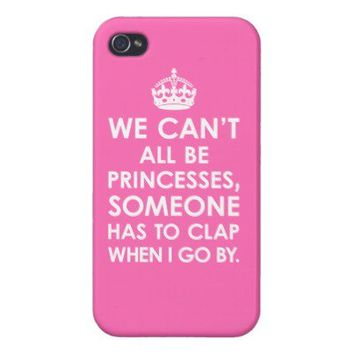iPhone 4 Savvy Hot Pink We Can't All Be Princesses Cases For iPhone 4 from Zazzle.com