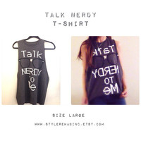 Talk Nerdy Tee Shirt. Charcoal grey. Size Large. Torn tee, grunge, hipster, hippie, bohemian, festival outfit. Cotton tee.