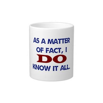 I DO Know It All Jumbo Mugs