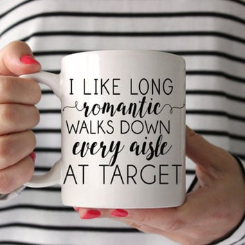 Funny Coffee Mugs | I Like Long Romantic Walks Down Every Aisle At Target | Target Mug | Mom Mug | Gift for Her | 11 oz and 15 oz available