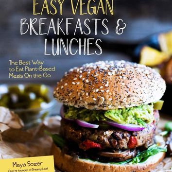 Easy Vegan Breakfasts & Lunches: The Best Way to Eat Plant-Based Meals On the Go Paperback – August 23, 2016