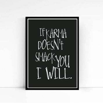"PRINTABLE""If karma doesnt smack you i will Funny wall art Typography Art Funny Poster Funny Room Decor Funny Gift Idea Great Gift Idea Print"