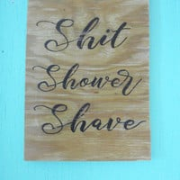 Funny bathroom wall art - Funny bathroom sign - Shit shower shave sign - Bathroom quote sign - Housewarming gift - Funny home decor