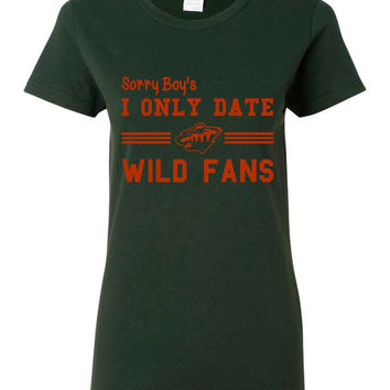 Sorry Boy's I Only Date Wild Fans Great Hockey Lovers Minnesota Hockey Fan Ladies Or Unisex Styles Playoff Hockey Tee Minnesota Wild