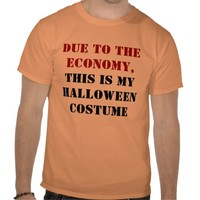 Due to the Economy, This is My Halloween Costume T Shirts