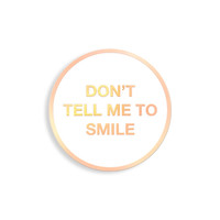 Dont Tell Me To Smile