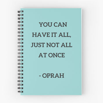 'YOU CAN HAVE IT ALL' Spiral Notebook by IdeasForArtists