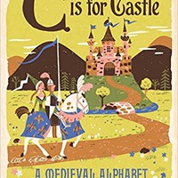 C Is for Castle: A Medieval Alphabet Board book – March 1, 2016
