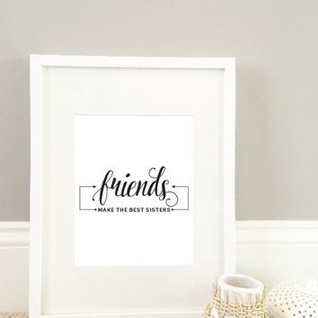Friends Make The Best Sisters, Wall Art, 8x10 Print, Friend Art, Sister Art