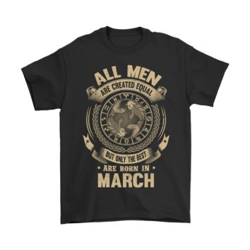 ICIKON7 All Men Are Created Equal Are Born In March Shirts
