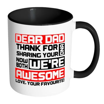 LOVESOUT -DAD,WE'RE BOTH AWESOME - 11 OZ CERAMIC -DISHWASHER SAFE - MADE IN USA