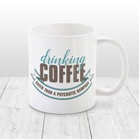 Funny Coffee Mug - Drinking Coffee: Safer than a Psychotic Rampage - Turquoise and Brown - 11oz or 15oz
