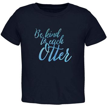 Be Kind to Each Other Otter Pun Toddler T Shirt