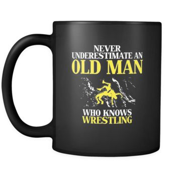 Wrestling Never underestimate an old man who knows wrestling 11oz Black Mug