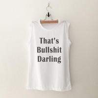 That's bullshit darling womens workout muscle tank gifts womens tumblr sleeveless top hipster merch sassy gift girlfriends present christmas