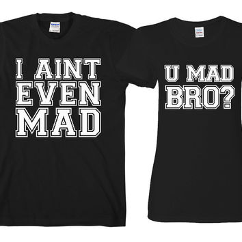 """U Mad Bro - I Ain't Even Mad """"Cute Couples Matching T-shirts"""""""