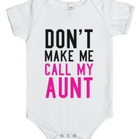 Don't Make Me Call My Aunt Baby One Piece-Unisex White Baby Onesuit 00