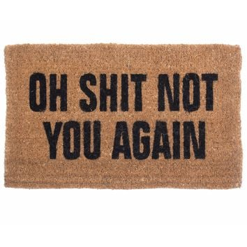 """Oh Shit Not You Again"" Doormat by Coco Mats N More"