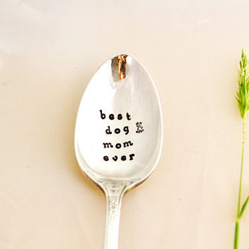 best dog mom ever- Hand Stamped Spoon - coffee spoon-mothers day gift idea, Dog Lover Gift.
