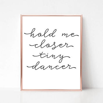 Hold Me Closer Tiny Dancer Print - Instant Download/Digital Download/Printable (Lyric Poster/Music Print/Music Poster/Beatles)