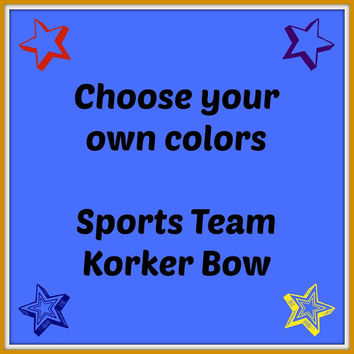 Sports Team Bows ~ Choose Your Own Colors ~ Cheer Bow ~ Korker Hair Bow ~ Pom Pom Bows ~ Matching Girls Bows ~ Corkscrew Bows ~ Sporty Bows