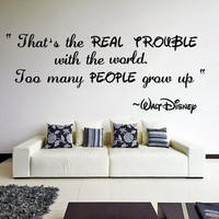 Disney Walt Sticker Inspirational Wall Decal - Vinyl Nursery Quotes Good Real Trouble World -  Disney Saying People Grow Up Quote Home Svg