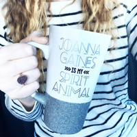 Joanna Gaines Is My Spirit Animal / Spirit Animal Mug / Joanna Gaines / Fixer Upper Mug / Joanna Gaines Mug / Fixer Upper / Glitter Mug