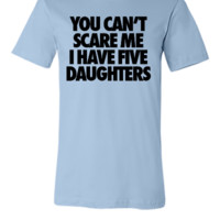 You Can't Scare Me I Have Five Daughters