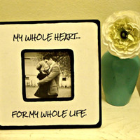"Quote ""My whole heart, for my whole life"" Picture Frame"