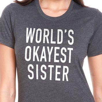 Sister Shirt World's Okayest Sister Womens T Shirt Mothers Day Sister Gift Birthday Sister Shirt Wife T-shirt Cool Shirt