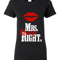 Mrs Always Right Shirt Great Husbands BoyfriendT Shirts Great Gift All Colors Available Junior Ladies and Unisex Styles