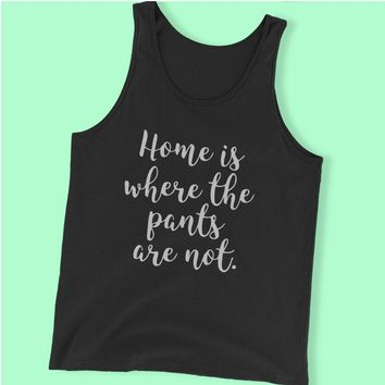Home Is Where The Pants Are Not Gym Sport Runner Yoga Funny Thanksgiving Christmas Funny Quotes Men'S Tank Top