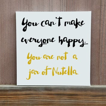 You Can't Make Everyone Happy, You Are Not Nutella Hand Painted Canvas, Ready To Hang, Custom Colors, Multiple Sizes Available, Nutella Love