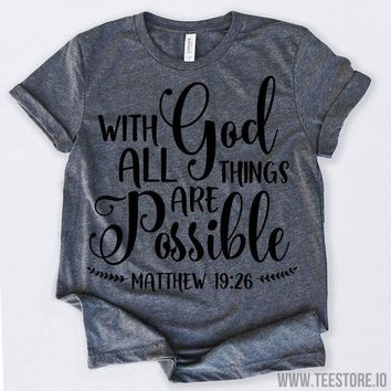 With God All Things Are Possible 1 Tshirt Funny Sarcastic Humor Comical Tee | TeeStore.io