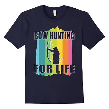 Bow Hunting For Life T-shirt - Gift For Bow Hunters