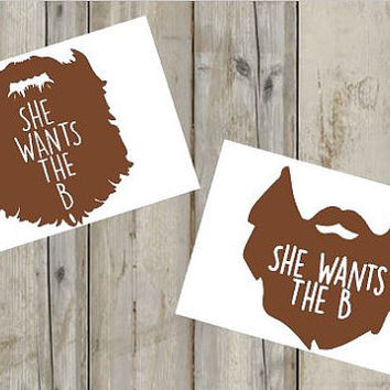 She Wants The B - Beard Decal - Beard - Beard Life - Yeti Decal - Custom Decal - Truck Decal - Any Color - Any Size