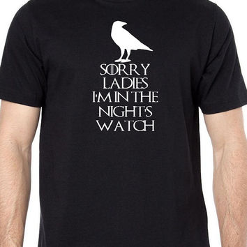 Game of Thrones Tshirt Sorry Ladies I'm in the Night Watch Game of Thrones Funny Short Sleeve Crew Neck