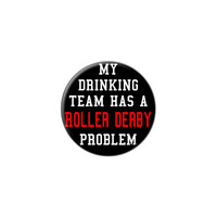 MY DRINKING TEAM HAS A ROLLER DERBY PROBLEM Lapel Hat Pin Tie Tack Small Round