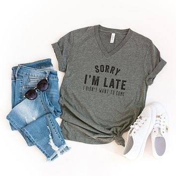Sorry I'm Late, I didn't want to Come | V-Neck Graphic Tee