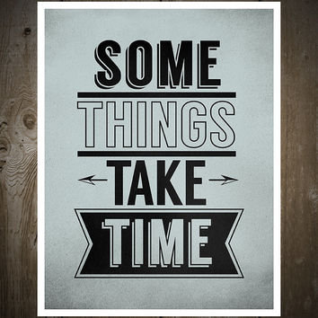 Some Things Take Time, Print Poster