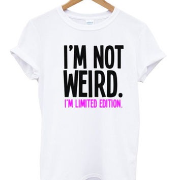 i'm not weird shirt