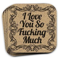 I Love You So Fucking Much - Drink Coaster Set of 4 - Gift For Her