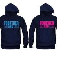 Together Me and Her - Forever Me and Him Unisex Couple Matching Hoodies
