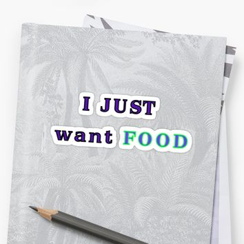 'I JUST WANT FOOD' Sticker by Suzeology