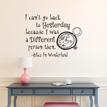 Alice In Wonderland Wall Decal Quote I Can't Go Back To Yesterday- Wall Decal Bedroom Nursery- Alice In Wonderland Quotes Wall Art Decor #64