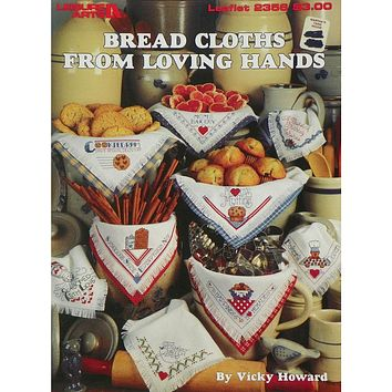 Bread Cloths From Loving Hands - Counted Cross Stitch Leaflet - Leisure Arts