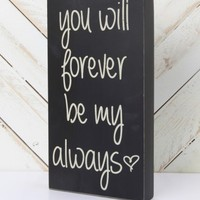 Forever be My Always Box Sign - Gifts