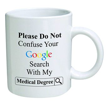 Funny Mug 11OZ Doctor, please do not confuse search with degree, novelty and gifts