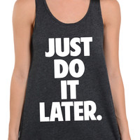 Just Do It Later - Oversized Racerback Tank