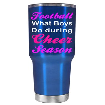 Football what boys do During Cheer Season on Translucent Blue 30 oz Tumbler Cup